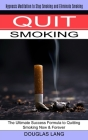 Quit Smoking: The Ultimate Success Formula to Quitting Smoking Now & Forever (Hypnosis Meditation to Stop Smoking and Eliminate Smok Cover Image