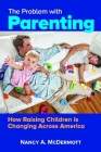 The Problem with Parenting: How Raising Children Is Changing across America Cover Image