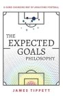 The Expected Goals Philosophy: A Game-Changing Way of Analysing Football Cover Image