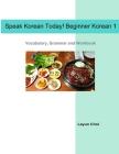 Speak Korean Today! Beginner Korean 1: Vocabulary, Grammar and Workbook Cover Image