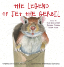 The Legend of Jet the Gerbil: Could Be the Greatest Gerbil Story Ever Told Cover Image