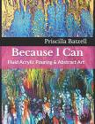 Because I Can: Fluid Acrylic Pouring & Abstract Art Cover Image