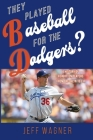 They Played Baseball for the Dodgers? Cover Image