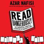 Read Dangerously Lib/E: The Subversive Power of Literature in Troubled Times Cover Image