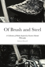 Of Brush and Steel: A Collection of Haiku Inspired by Eastern Martial Philosophy Cover Image