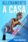 Allenamento a Casa: Esercizi A Corpo Libero Per Allenarsi Senza Andare In Palestra (Include Programma Di Allenamento HIIT) Cover Image