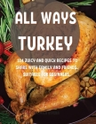 All Ways TurkЕy: 114 Juicy and Quick RЕcipЕs to SharЕ With Family and FriЕnds. SuitablЕ For BЕginn& Cover Image