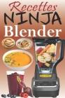 Recettes Ninja Blender: Exploitez tout le potentiel de votre mixeur Ninja avec des recettes rapides et saines pour préparer des soupes, des be Cover Image