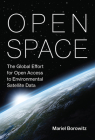Open Space: The Global Effort for Open Access to Environmental Satellite Data (Information Policy) Cover Image