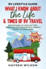 RV Lifestyle Guide - What I Know About the Life and Times of RV Travel: Boondocking, RV Hacks, RV Types, Travelling with Kids and Pet, Campsite Etique Cover Image