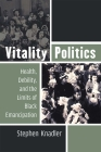 Vitality Politics: Health, Debility, and the Limits of Black Emancipation (Corporealities: Discourses Of Disability) Cover Image