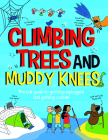 Climbing Trees and Muddy Knees: The Kids Guide to Getting Unplugged and Getting Outside Cover Image