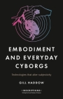 Embodiment and Everyday Cyborgs: Technologies That Alter Subjectivity Cover Image