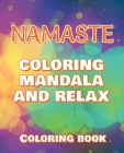 NAMASTE - Coloring Mandala to Relax - Coloring Book for Adults: Press The Relax Button In Your Brain - Colouring Book For Stressed Adults Or Stressed Cover Image