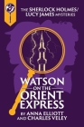Watson on the Orient Express: A Sherlock Holmes and Lucy James Mystery (Sherlock Holmes and Lucy James Mysteries #17) Cover Image