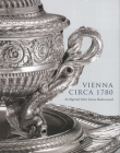 Vienna Circa 1780: An Imperial Silver Service Rediscovered Cover Image