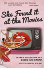 She Found it at the Movies: Women Writers on Sex, Desire and Cinema Cover Image