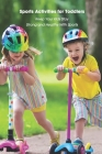 Sports Activities for Toddlers: Keep Your Kids Stay Strong and Healthy With Sports: Kids Sport Tutorial Cover Image