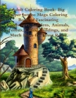 Adult Coloring Book: Big Super Jumbo Mega Coloring Book of Fascinating Landscapes, Gardens, Animals, Forests, Cities, Buildings, and Much M Cover Image