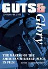 Guts and Glory: The Making of the American Military Image in Film Cover Image