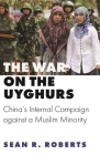 The War on the Uyghurs: China's Internal Campaign Against a Muslim Minority (Princeton Studies in Muslim Politics #76) Cover Image