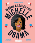 Work It, Girl: Michelle Obama: Become a leader like Cover Image