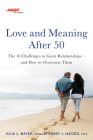 AARP Love and Meaning after 50: The 10 Challenges to Great Relationships—and How to Overcome Them Cover Image