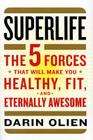 SuperLife: The 5 Forces That Will Make You Healthy, Fit, and Eternally Awesome Cover Image