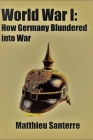 World War I: How Germany Blundered into War Cover Image