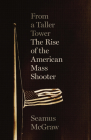From a Taller Tower: The Rise of the American Mass Shooter Cover Image
