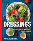Dressings: Over 200 Recipes for the Perfect Salads, Marinades, Sauces, and Dips (The Art of Entertaining) Cover Image