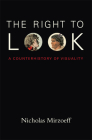 The Right to Look: A Counterhistory of Visuality Cover Image