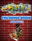 graffiti coloring book For Adults: Graffiti Letters and Characters Coloring Book With High Quality Image - Greate Gifts for Teenagers & Adults Who Lov Cover Image