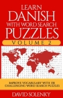 Learn Danish with Word Search Puzzles Volume 2: Learn Danish Language Vocabulary with 130 Challenging Bilingual Word Find Puzzles for All Ages Cover Image