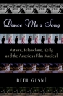 Dance Me a Song: Astaire, Balanchine, Kelly, and the American Film Musical Cover Image