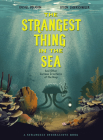 The Strangest Thing in the Sea: And Other Curious Creatures of the Deep Cover Image