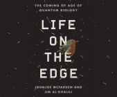 Life on the Edge: The Coming of Age of Quantum Biology Cover Image
