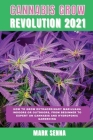 Cannabis Grow Revolution 2021: How To Grow Extraordinary Marijuana Indoors or Outdoors, From Beginner to Expert on Cannabis and Hydroponic Gardening Cover Image