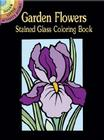 Garden Flowers Stained Glass Coloring Book (Stained Glass Coloring Books) Cover Image