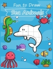 Fun to Draw Sea Animals: Fun learning to draw cute cartoon sea animals for kids with the grid copy method. Cover Image