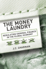 The Money Laundry: Regulating Criminal Finance in the Global Economy (Cornell Studies in Political Economy) Cover Image