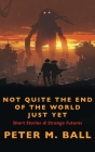 Not Quite The End Of The World Just Yet: Short Stories & Strange Futures: Short Cover Image
