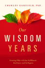 Our Wisdom Years: Growing Older with Joy, Fulfillment, Resilience, and No Regrets Cover Image