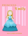 Princess Emily Draw & Write Notebook: With Picture Space and Dashed Mid-line for Early Learner Girls. Personalized with Name Cover Image