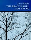 The Branch Will Not Break: Poems (Wesleyan Poetry Program) Cover Image