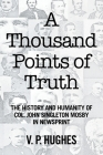 A Thousand Points of Truth: The History and Humanity of Col. John Singleton Mosby in Newsprint Cover Image