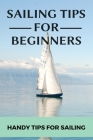 Sailing Tips For Beginners: Handy Tips For Sailing: Sailing For Beginners Cover Image