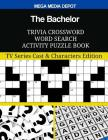 The Bachelor Trivia Crossword Word Search Activity Puzzle Book: TV Series Cast & Characters Edition Cover Image