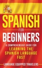 Spanish for Beginners: A Comprehensive Guide for Learning the Spanish Language Fast Cover Image