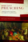 Persuasive Preaching: A Biblical and Practical Guide to the Effective Use of Persuasion Cover Image